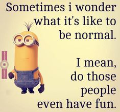 "No way! Life's too short to be ""Normal""!!!"