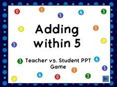 Celebrating 900+ votes. Here is my first forever freebie for Kindergarten: adding within 5. Basic practice for adding up to five. It uses numbers from 0 to 5 and includes answers up to 5. There are 3 answer choices, with animations that tell you whether the answer is right or wrong. This is a teacher vs. Students games. There are 20 questions in all.