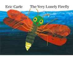 The Very Lonely Firefly by Eric Carle...great for teaching beginning middle and end because they are so clear! could also use for sequencing with older kids!