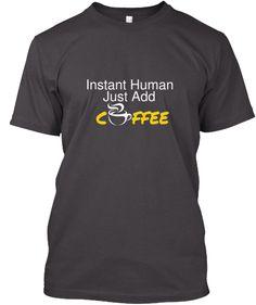 Instant Human, Just Add Coffee   Teespring