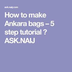 How to make Ankara bags – 5 step tutorial ▷ ASK.NAIJ