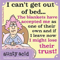 I can't get out of bed the blankets have accepted me - Official Home of Aunty AcidOfficial Home of Aunty Acid