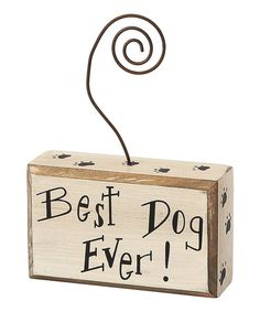 Take a look at this Best Dog Ever Photo Holder by Collins on #zulily today! $5.99, regular 8.00. Great for animal lovers.