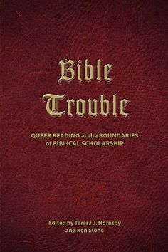 Bible Trouble: Queer Reading at the Boundaries of Biblica…