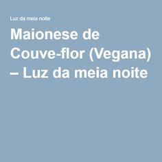 Maionese de Couve-flor (Vegana) – Luz da meia noite