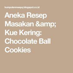Aneka Resep Masakan & Kue Kering: Chocolate Ball Cookies