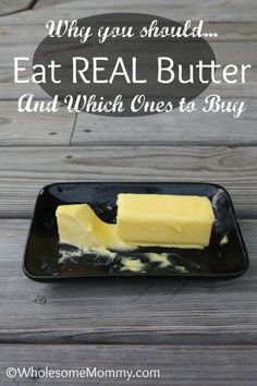 why you should eat real butter | Which ones to buy | Explains grass fed, organic, and gmo-free | From WholesomeMommy.com