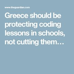 Greece should be protecting coding lessons in schools, not cutting them…