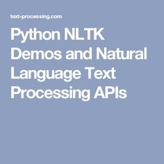 Python NLTK Demos and Natural Language Text Processing APIs