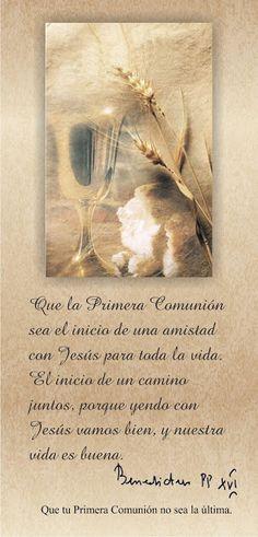 Palabras del Papa Benedicto XVI: Que la Primera Comunión sea el inicio de una amistad con Jesús para toda la vida. El inicio de un camino juntos, porque yendo con Jesús vamos bien, y nuestra vida es buena. Que tu Primera Comunión no sea la última