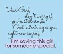 "Dear Girl, don't worry if you're single. God is looking at you right now saying ""I'm saving this girl for someone special."" #cdff #saved #single"