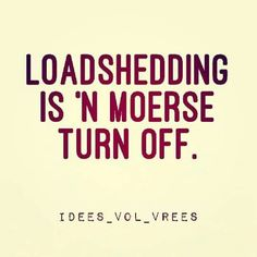 Loadshedding is 'n moerse turn off African Jokes, Afrikaanse Quotes, Daily Thoughts, Turn Off, South Africa, Helpful Hints, Laughter, Hilarious, Sayings