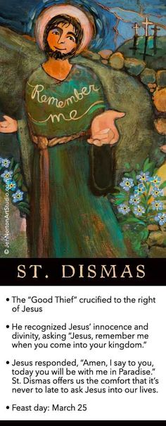 "St. Dismas, ""The Good Thief"": ""Jesus, remember me when you come into your kingdom."""