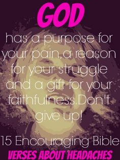 God has a purpose for your pain, a reason for your struggle and a gift for your faithfulness. Don't give up! Check Out 15 Encouraging Bible Verses About Headaches