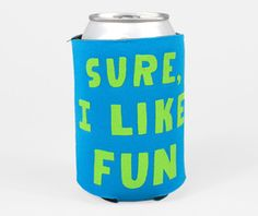 will-bryant-sure-i-like-fun-koozie