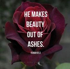 He makes beauty out of ashes.