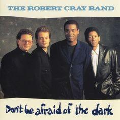 The Robert Cray Band - Don't Be Afraid of the Dark (1988) - MusicMeter.nl