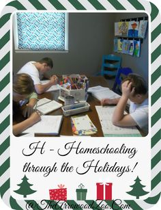 The Arrowood Zoo: H is for Homeschooling Through The Holidays!