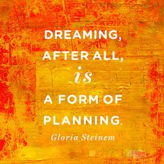"Quotes About Following Your Dreams - ""Dreaming, after all, is a form of planning."" - Gloria Steinem #Dreaming #planning #doing"