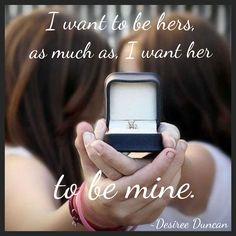 I want to be hers, as much as, I want her to be mine. ~Desiree Duncan// Lesbian// lesbian wedding// engagement photo// quotes// love// wedding// TeamSap