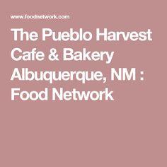 The Pueblo Harvest Cafe & Bakery Albuquerque, NM : Food Network