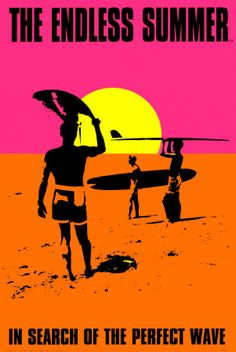 endless summer.... love the poster but it was actually a good movie too