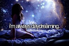 I'm always daydreaming
