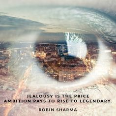 Jealousy is the price ambition pays to rise legendary.