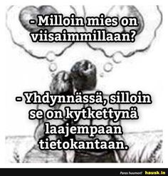 Milloin mies on . Men Vs Women, Twisted Humor, Texts, Haha, Poems, Funny Quotes, Funny Pictures, Thoughts, Sayings