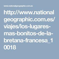 http://www.nationalgeographic.com.es/viajes/los-lugares-mas-bonitos-de-la-bretana-francesa_10018