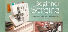 Beginner Serger Sewing: Machine Basics & Techniques. A Craftsy Class! - maybe one day I'll purchase a serger!
