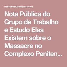 Nota Pública do Grupo de Trabalho e Estudo Elas Existem sobre o Massacre no Complexo Penitenciário Anísio Jobim em Manaus e  Penitenciária Agrícola de Monte Cristo em Roraima. – Elas Existem – Mulheres Encarceradas