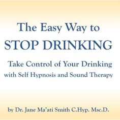 $8.99 The Easy Way to Stop Drinking Take Control of Your Drinking with Self Hypnosis and Sound Therapy ~ Dr. Jane Maati Smith C.Hyp. Msc.D., http://www.amazon.com/dp/B0017I3A6A/ref=cm_sw_r_pi_dp_Edj2sb1X0EBBH
