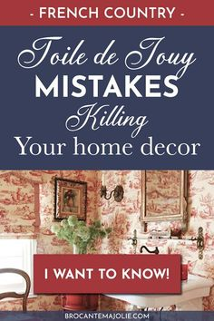 Are you making these terrible mistakes when using Toile de Jouy in your French country home? Here's what to do instead.