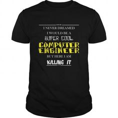 I never dreamed I would be a super cool Computer engineer T Shirts, Hoodies, Sweatshirts. CHECK PRICE ==► https://www.sunfrog.com/Jobs/Computer-engineer-T-shirt--I-never-dreamed-I-would-be-a-super-cool-Computer-engineer-Black-Guys.html?41382