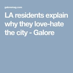 LA residents explain why they love-hate the city - Galore Explain Why, Hate