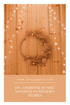 DIY : couronne de Noël naturelle en fougères séchées - C by Clemence Wreaths, Blog, Home Decor, Fern Bouquet, Crowns, Decoration Home, Room Decor, Bouquet, Interior Decorating