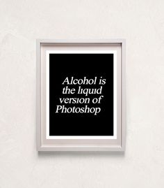 "Modern Typography funny quote print, kitchen, office, home decor, ""alcohol is the liquid version of photoshop""  8""x10"""