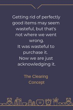 The Clearing Concept - Professional Decluttering and Organising Services New Home Quotes, Quotes To Live By, Life Quotes, Organization Quotes, Clutter Organization, Decluttering Services, Minimalist Quotes, Self Improvement Tips, Word Up
