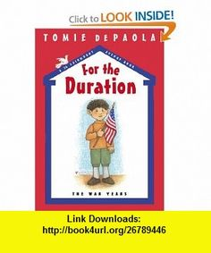 For the Duration The War Years A 26 Fairmount Avenue Book (9780399252099) Tomie dePaola , ISBN-10: 0399252096  , ISBN-13: 978-0399252099 ,  , tutorials , pdf , ebook , torrent , downloads , rapidshare , filesonic , hotfile , megaupload , fileserve