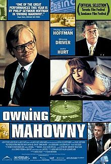 Owning Mahowny - (2003) Canadian film about gambling addiction with a cast that includes Philip Seymour Hoffman, Minnie Driver, Maury Chaykin and John Hurt. Based on the true story of a Toronto bank employee who embezzled more than $10 million to feed his gambling habit...