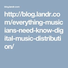 http://blog.landr.com/everything-musicians-need-know-digital-music-distribution/
