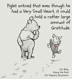 'Piglet noticed that even though he had a Very Small Heart, it could hold a rather large amount of Gratitude.' - A.A. Milne via chocolateonmycranium #Illustration #Winnie_the_Pooh #AA_Milne #Gratitude