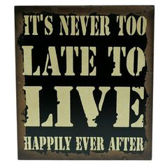 """Attraction Design Home Antique wood sign reads """"It's never too late to live happily ever after."""" Box style sign has a hook to use for hanging or can stand on a table or counter top. Brown Wall Decor, Laundry Room Wall Decor, Plate Wall Decor, Fish Wall Decor, Tree Wall Decor, Wood Wall Decor, Starburst Wall Decor, Medallion Wall Decor, Antique Wall Decor"""