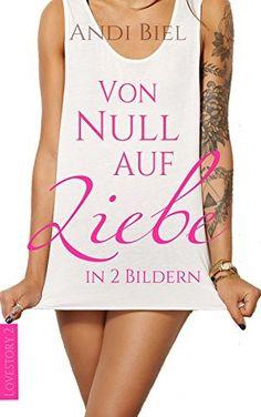 Von Null auf Liebe in 2 Bildern (Liebesroman) von Andrea Bielfeldt und weiteren, http://www.amazon.de/dp/B00ZS5291U/ref=cm_sw_r_pi_dp_-85Nvb1ADQQH4