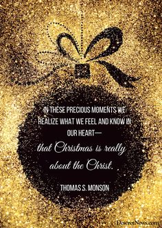 "President Thomas S. Monson: ""In these precious moments we realize what we feel and know in our heart—that Christmas is really about the Christ."" #lds #Christmas #quotes"