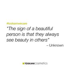 """The sign of a beautiful person is that they always see beauty in others"" #toskaniwecare"