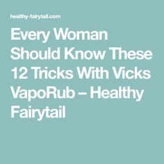 Every Woman Should Know These 12 Tricks With Vicks VapoRub – Healthy Fairytail