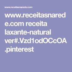 www.receitasnarede.com receita laxante-natural ver#.Vzd1odOCcOA.pinterest