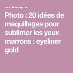 Photo : 20 idées de maquillages pour sublimer les yeux marrons : eyeliner gold